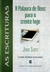 As Escrituras: A palavra de Deus para o crente hoje (John Stott)