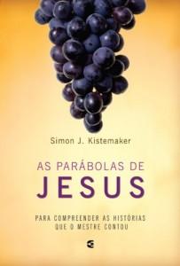 As parábolas de Jesus (Simon J. Kistemaker)