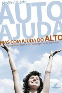 Auto Ajuda, mas com Ajuda do Alto (Noélio Duarte)