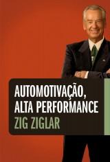 Automotivação, alta performance (Zig Ziglar)