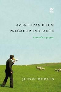 Aventuras de um Pregador Iniciante (Jilton Moraes)