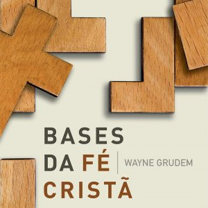 Bases da fé cristã (Wayne Grudem)