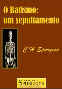 O Batismo: Um Sepultamento (Charles H. Spurgeon)