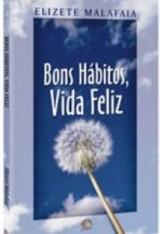 Bons hábitos, vida feliz (Elizete Malafaia)