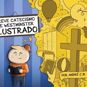 Breve Catecismo de Westminster ilustrado (André C. B. Lima)