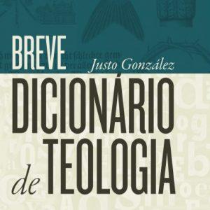 Breve dicionário de teologia (Justo Gonzalez)