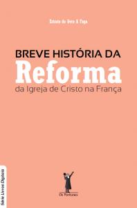 Breve história da Reforma da Igreja de Cristo na França (A. Van der Jagt)