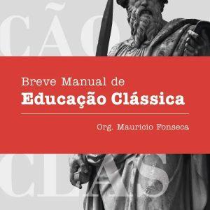 Breve manual de educação clássica (Mauricio Fonseca)