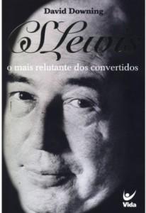 C. S. Lewis, o mais relutante dos convertidos (David Downing)