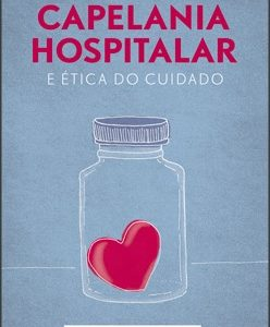 Capelania hospitalar e ética do cuidado (Maria Luiza Rückert)