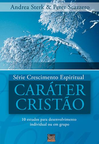 Caráter Cristão (Andréa Sterk – Peter Szazzero)