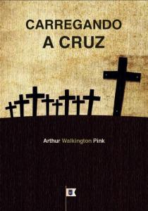 Carregando a cruz (A. W. Pink)