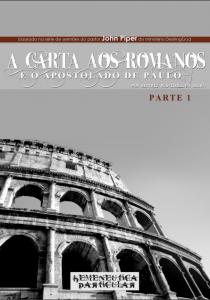A Carta aos Romanos e o Apostolado de Paulo – Parte 1 (John Piper)
