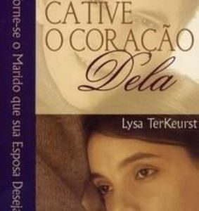 Cative o coração dela (Lysa Terkeurst)