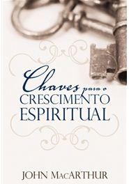 Chaves para o Crescimento Espiritual (John MacArthur Jr.)