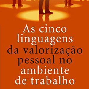As cinco linguagens da valorização pessoal no ambiente de trabalho (Gary Chapman)