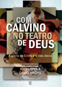 Com Calvino no Teatro de Deus (John Piper – David Mathis)