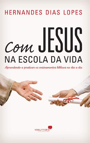 Com Jesus na Escola da Vida (Hernandes Dias Lopes)