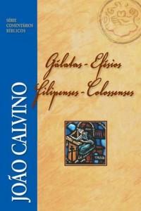 Comentário de Gálatas, Efésios, Filipenses e Colossenses (João Calvino)