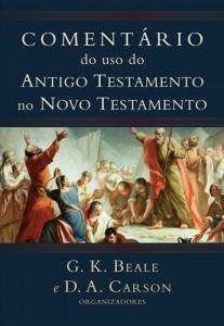 Comentário do uso do Antigo Testamento no Novo Testamento (D. A. Carson – G. K. Beale)