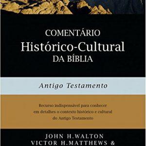 Comentário Histórico-Cultural da Bíblia: Antigo Testamento (John H. Walton – Victor H. Matthews – Mark W. Chavalas)