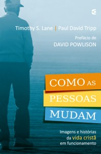 Como as pessoas mudam (Timothy S. Lane – Paul David Tripp)
