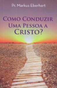 Como conduzir uma pessoa a Cristo? (Markus Eberhart)