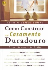 Como construir um casamento duradouro (Ruth Towns – Elmer Towns)