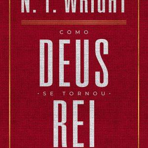 Como Deus se tornou Rei (N. T. Wright)