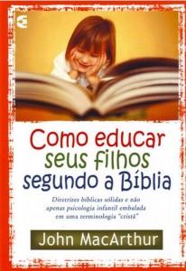Como Educar Seus Filhos Segundo a Bíblia (John MacArthur Jr.)