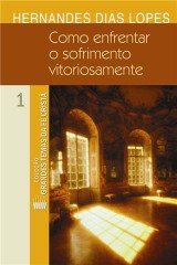 Como enfrentar o sofrimento vitoriosamente (Hernandes Dias Lopes)