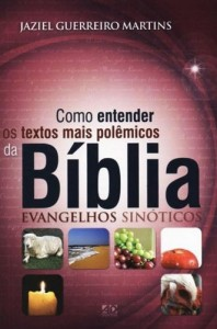 Como entender os textos mais polêmicos da Bíblia (Jaziel Guerreiro Martins)