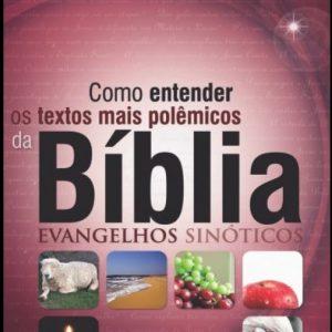 Como entender os textos mais polêmicos da Bíblia: Evangelhos Sinóticos (Jaziel Guerreiro Martins)