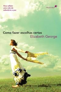 Como fazer escolhas certas  (Elizabeth George)