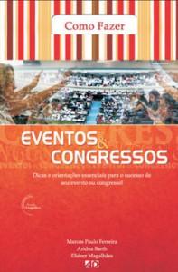 Como fazer eventos e congressos (Marcos Paulo Ferreira – Aridna Barth – Eliézer Magalhães)