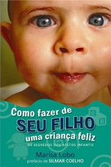 Como fazer de seu filho uma criança feliz (Marisa Lobo)