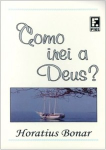 Como Irei a Deus? (Horatius Bonar)
