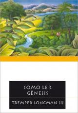Como ler Gênesis (Tremper Longman III)
