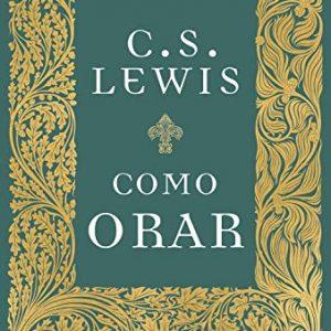 Como orar (C. S. Lewis)