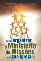 Como organizar o ministério de missões na sua igreja (Sebastião Lúcio Guimarães)