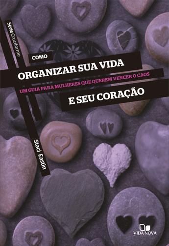 Como Organizar sua Vida e seu Coração (Staci Eastin)