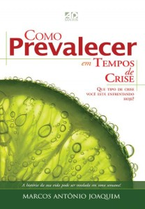 Como prevalecer em tempos de crise (Marcos Antônio Joaquim)