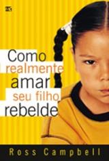 Como realmente amar seu filho rebelde (Ross Campbell)