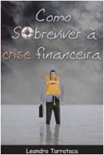 Como Sobreviver à Crise Financeira (Leandro Tarraca)