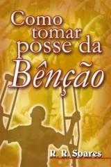 Como tomar posse da Benção (R. R. Soares)