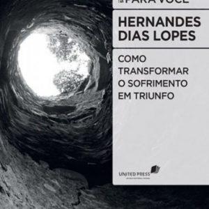 Como transformar o sofrimento em triunfo (Hernandes Dias Lopes)