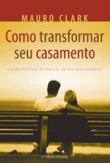 Como transformar seu casamento (Mauro Clark)