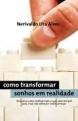 Como transformar seus sonhos em realidade (Nerivaldo Lira Alves)