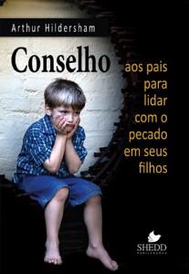 Conselho aos pais para lidar com o pecado em seus filhos (Arthur Hildersham)