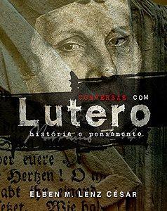 Conversas com Lutero (Elben Magalhães Lenz César)